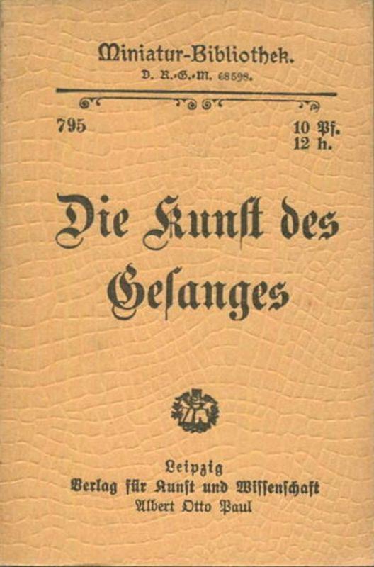 Miniatur-Bibliothek Nr. 795 -Die Kunst des Gesanges - 8cm x 12cm - 48 Seiten ca. 1900 - Verlag für Kunst und Wissenscha