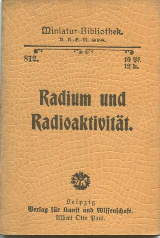 Miniatur-Bibliothek Nr. 812 -Radium und Radioaktivität von K. Lehmstedt - 8cm x 12cm - 46 Seiten ca. 1900 - Verlag für