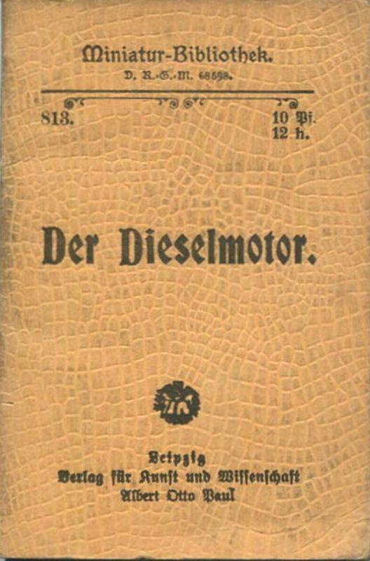 Miniatur-Bibliothek Nr. 813 -Der Dieselmotor von Paul Ehrlich - 8cm x 12cm - 54 Seiten ca. 1908 - Verlag für Kunst und