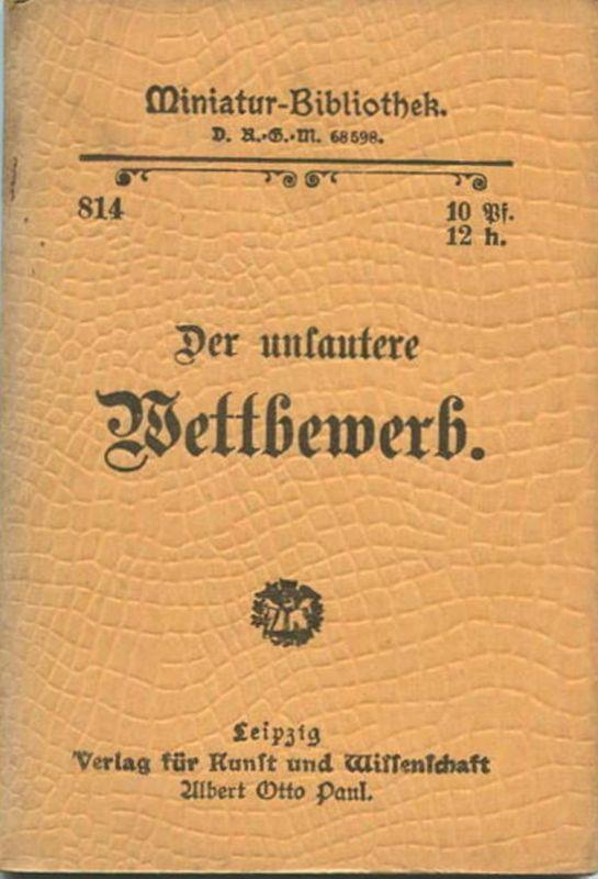 Miniatur-Bibliothek Nr. 814 -Der unlautere Wettbewerb - 8cm x 12cm - 64 Seiten ca. 1900 - Verlag für Kunst und Wissensc