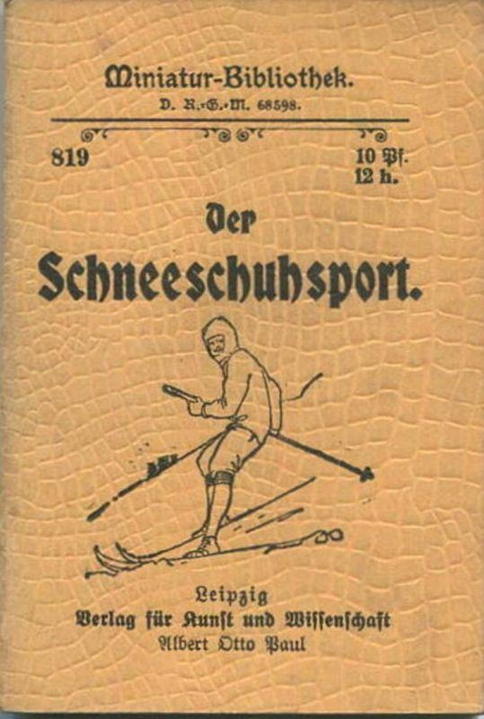 Miniatur-Bibliothek Nr. 819 -Der Schneeschuhsport - 8cm x 12cm - 56 Seiten ca. 1900 - Verlag für Kunst und Wissenschaft