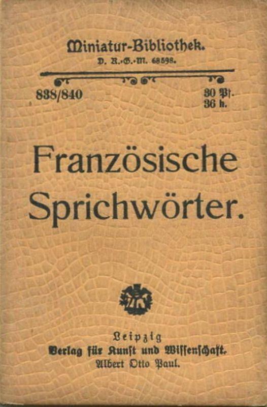 Miniatur-Bibliothek Nr. 838/840 -Französische Sprichwörter - 8cm x 12cm - 156 Seiten ca. 1900 - Verlag für Kunst und Wi