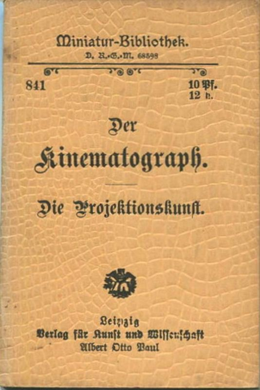 Miniatur-Bibliothek Nr. 841 -Der Kinematograph Die Projektionskunst von F. Gemmert - 8cm x 12cm - 40 Seiten ca. 1900 -