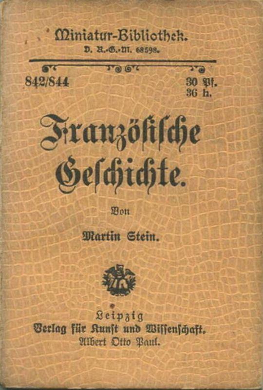 Miniatur-Bibliothek Nr. 842/844 -Französische Geschichte von Martin Stein - 8cm x 12cm - 176 Seiten ca. 1900 - Verlag f