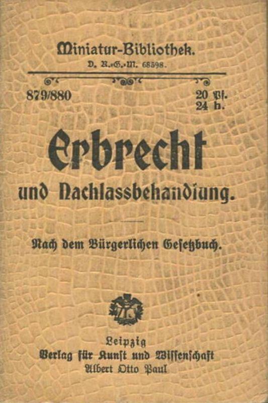 Miniatur-Bibliothek Nr. 879/880 - Erbrecht und Nachlassbehandlung - 8cm x 12cm - 72 Seiten ca. 1900 - Verlag für Kunst u