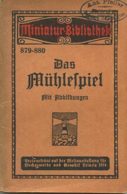 Miniatur-Bibliothek Nr. 879-880 - Das Mühlespiel mit Abbildungen von Andr. Kolb - 8cm x 12cm - 80 Seiten ca. 1910 - Verl