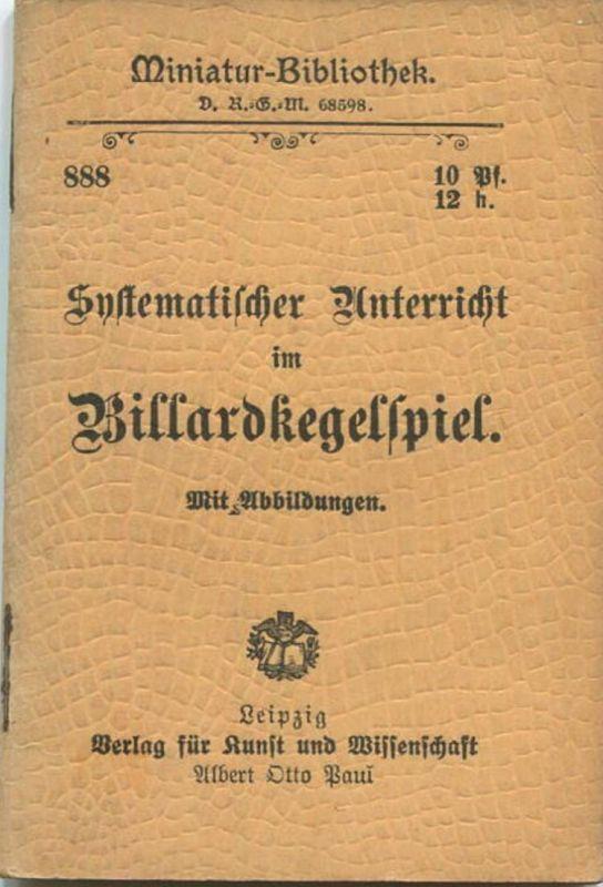 Miniatur-Bibliothek Nr. 888 - Systematischer Unterricht im Billardkegelspiel mit Abbildungen - 8cm x 12cm - 48 Seiten ca