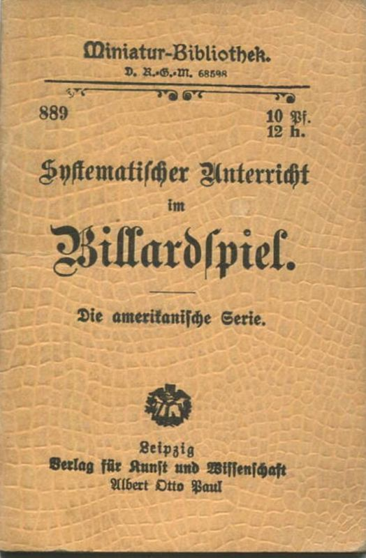 Miniatur-Bibliothek Nr. 889 - Systematischer Unterricht im Billardspiel die amerikanische Serie mit Abbildungen - 8cm x