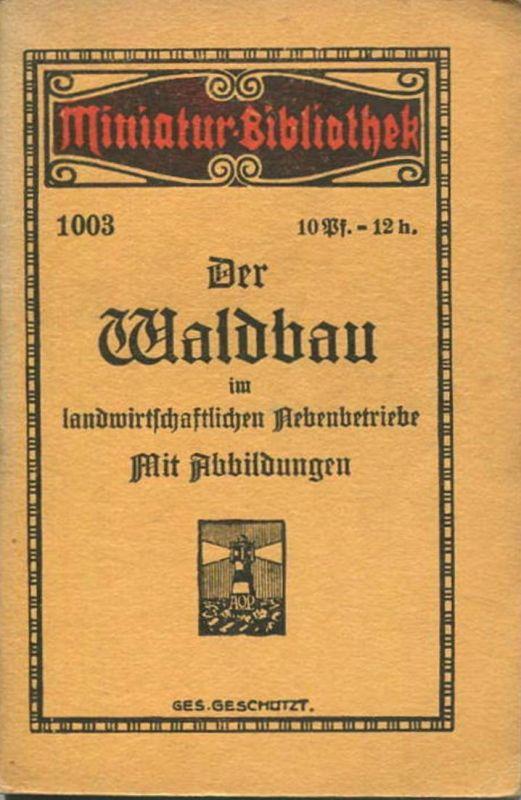 Miniatur-Bibliothek Nr. 1003 - Der Waldanbau im landwirtschaftlichen Nebenbetriebe mit Abbildungen von Hubert Offermann