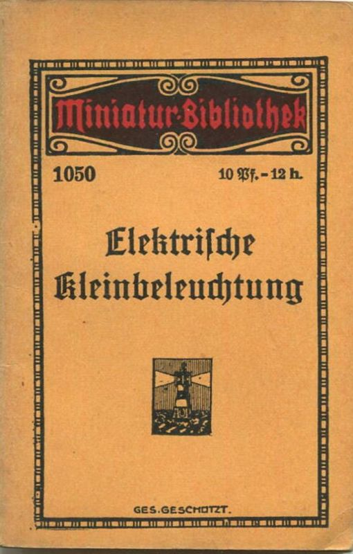 Miniatur-Bibliothek Nr. 1050 - Elektrische Kleinbeleuchtung von Ingenieur Friedrich Evers - 8cm x 12cm - 48 Seiten 1912