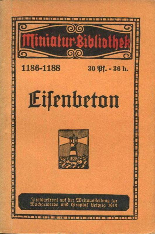 Miniatur-Bibliothek Nr. 1186-1188 - Eisenbeton von A. Pichler - 8cm x 12cm - 126 Seiten ca. 1910 - Verlag für Kunst und