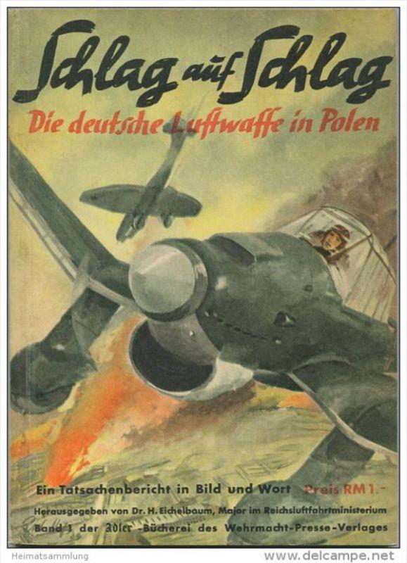 Schlag auf Schlag - Die deutsche Luftwaffe in Polen - Ein Tatsachenbericht in Bild und Wort - Herausgegeben von Dr. H. E