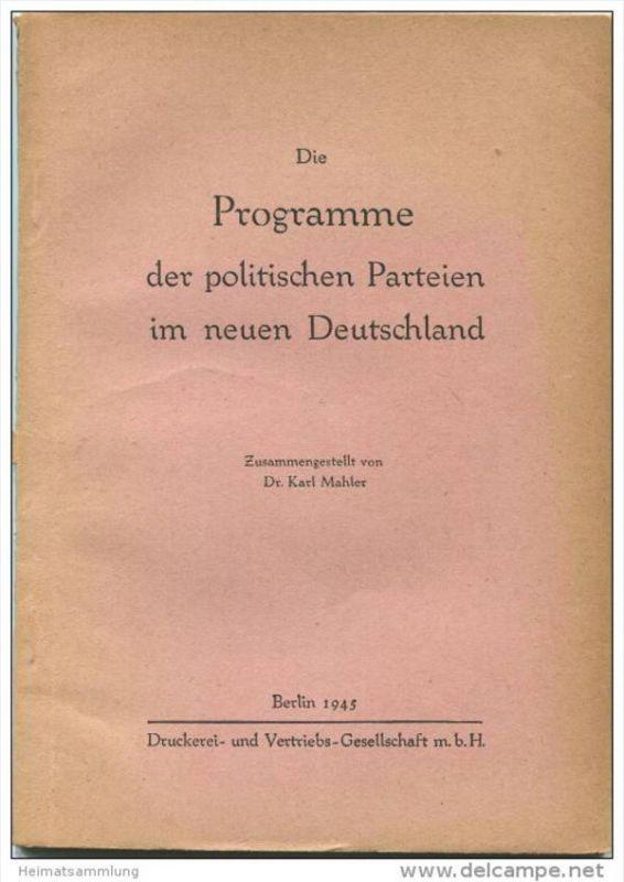 Die Programme der politischen Parteien im neuen Deutschland - zusammengestellt von Dr. Karl Mahler - Druckerei- und Vert