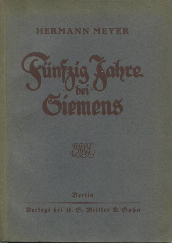 Fünfzig Jahre bei Siemens - Erinnerungsblätter aus der Jugendzeit der Elektrotechnik von Hermann Meyer Oberingenieur der