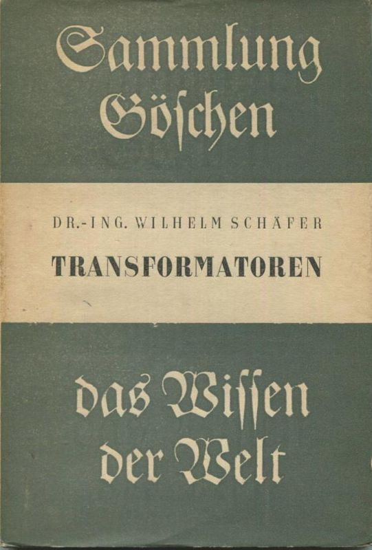 Sammlung Göschen Transformatoren Dr. Ing. Wilhelm Schäfer 1939 - 140 Seiten mit 74 Abbildungen - Verlag Walter de Gruyte