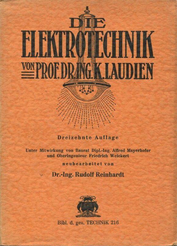 Die Elektrotechnik von Prof. Dr. Ing. K. Laudien 1939 - dreizehnte Auflage neu bearbeitet von Dr. Ing. Rudolf Reinhardt