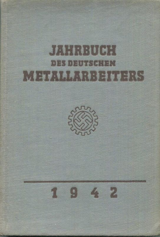 Jahrbuch des Deutschen Metallarbeiters 1942 - Herausgegeben von der Deutschen Arbeitsfront unter Mitwirkung des Amtes fü