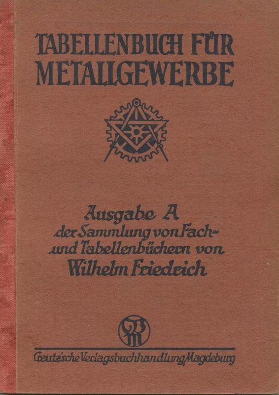Tabellenbuch für Metallgewerbe - Ausgabe A der Sammlung von Fach- und Tabellenbüchern von Wilhelm Friedrich 1939 - 224 S