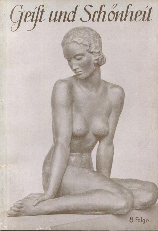 Geist und Schönheit 1940 von Wilm Burghardt - 8. Folge Lebenswille und Lebensführung 48 Seiten mit 16 Abbildungen