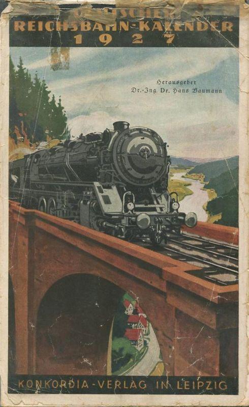 Reichsbahn-Kalender 1927 - vollständiges Exemplar - Herausgeber Dr. Ing. Dr. Hans Baumann Berlin - Konkordia Verlag Leip