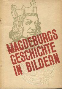 Magdeburgs Geschichte in Bildern 1931 - 60 Seiten mit vielen Abbildungen - Entwurf Alexander Schawinsky Herausgeber Verk