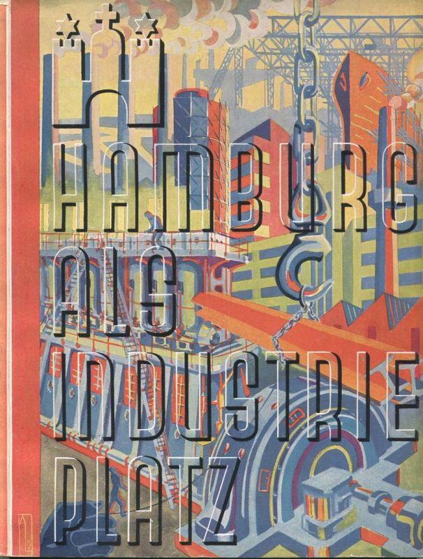 Hamburg als Industrieplatz 1930 - 114 Seiten mit vielen Abbildungen - 2 mehrfarbige Karten Hamburgisches Industriegeländ