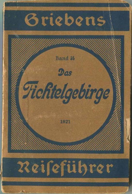 Das Fichtelgebirge 1921 - 18. Auflage mit 5 Karten -  Verlag von Griebens Reiseführern Albert Goldschmidt Berlin Band 35