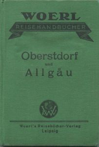 Oberstdorf und Allgäu 1927 - Bei eingehender Berücksichtigung von Kempten, Immenstadt, Sonthofen und der Pfrontener Gege