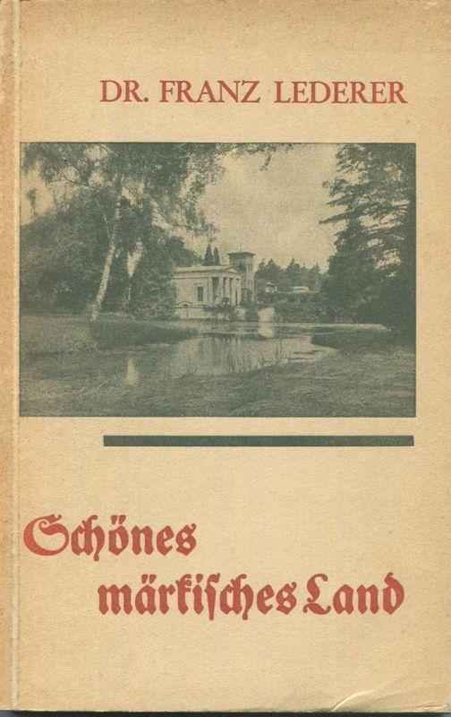 Schönes märkisches Land 1932 - Wanderungen von Dr. Franz Lederer - 1. Band Süden und Westen mit 45 Abbildungen und einer