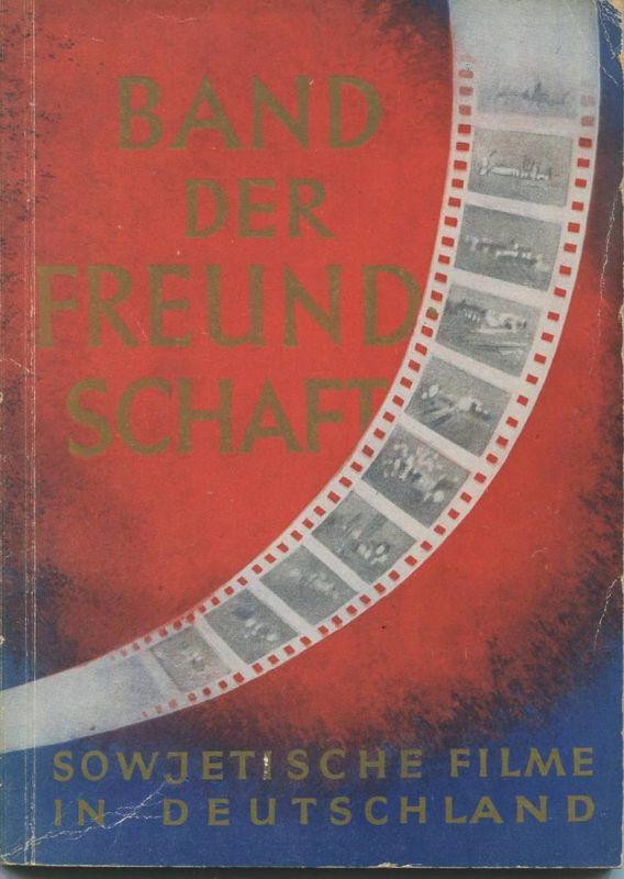 Band der Freundschaft 1951 - Sowjetische Filme in Deutschland - 130 Seiten mit vielen Abbildungen - Herausgegeben vom Pr