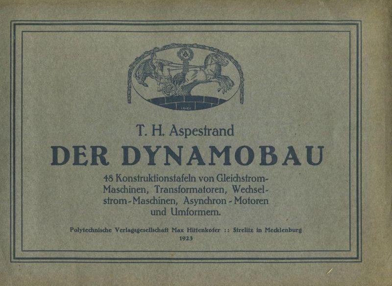 Der Dynamobau 1923 - T. H. Aspestrand - 48 Konstruktionstafeln von Gleichstrommaschinen Transformatoren Wechselstrommasc