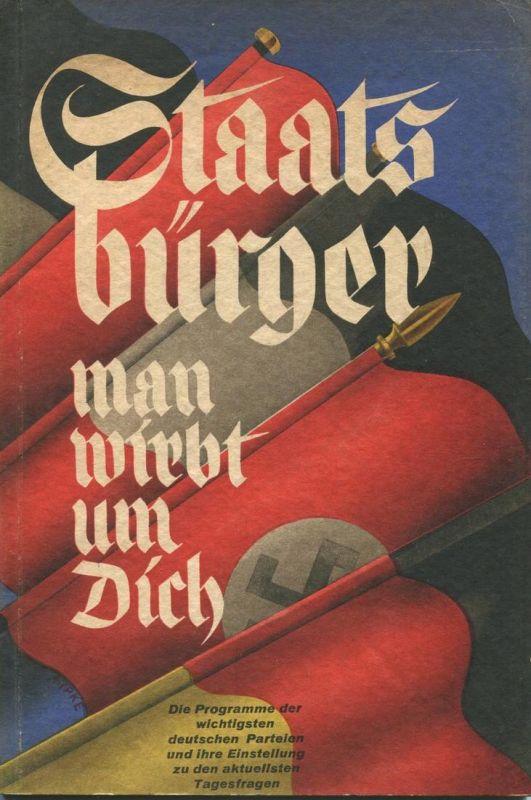 Staatsbürger man wirbt um Dich 1932 - Die Programme der wichtigsten deutschen Parteien und ihre Einstellung zu den aktue