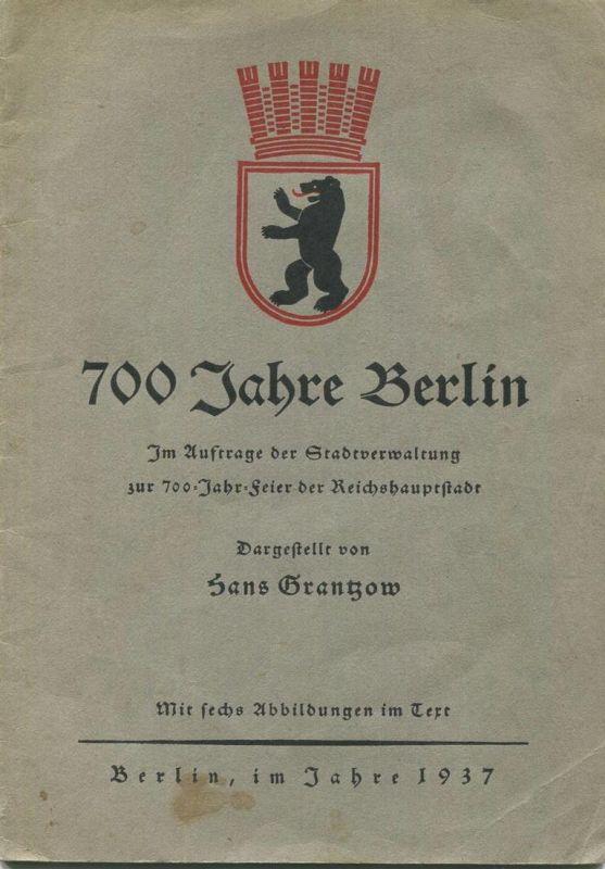700 Jahre Berlin - Im Auftrage der Stadtverwaltung von Hans Grantzow - 32 Seiten mit 6 Abbildungen 1937