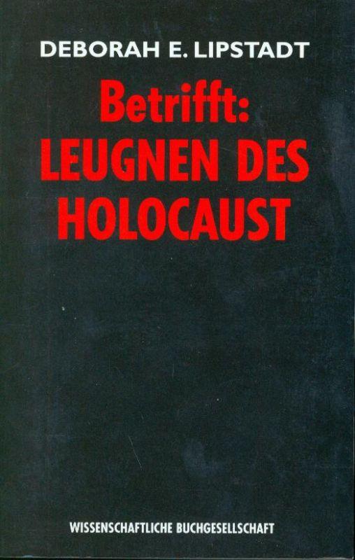 Deborah E. Lipstadt - Betrifft: Leugnen des Holocaust