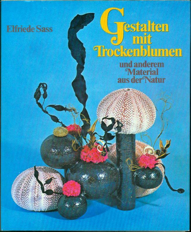 Elfriede Sass - Gestalten mit Trockenblumen