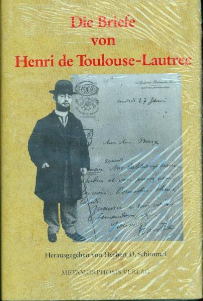 Herbert D. Schimmel - Die Briefe von Henri de Toulouse-Lautrec