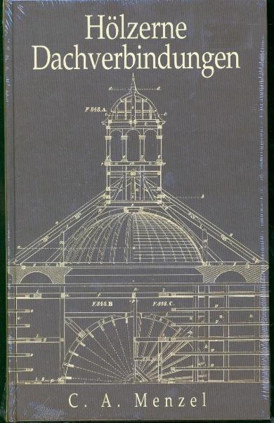 C. A. Menzel - Hölzerne Dachverbindungen