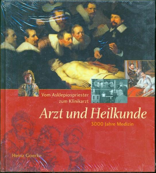 Heinz Goerke - Arzt und Heilkunde - 3000 Jahre Medizin