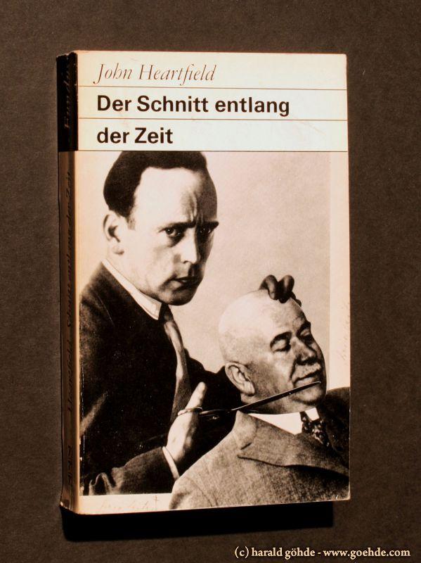 Roland März - John Heartfield - Der Schnitt entlang der Zeit Selbstzeugnisse. Erinnerungen. Interpretationen.