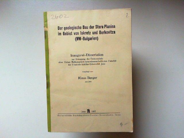 Berger, Klaus: Der geologische Bau der Stara Planina im Gebiet von Iskretz und Berkovitza (NW-Bulgarien). Inaugural-Dissertation zur Erlangung der Doktorwürde