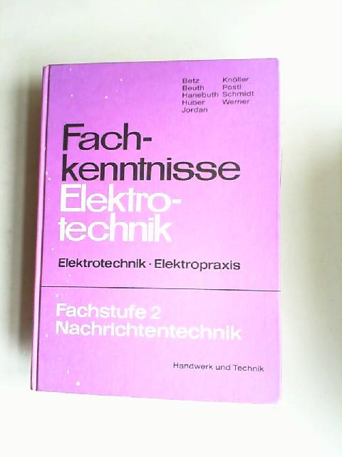 Betz, Friedrich, Eugen Huber (Hg.) Klaus Beuth u. a.: Fachkenntnisse Elektrotechnik. Elektrotechnik - Elektropraxis. Fachstufe 2, Nachrichtentechnik. Fachstufe für Industrie und Handwerk.