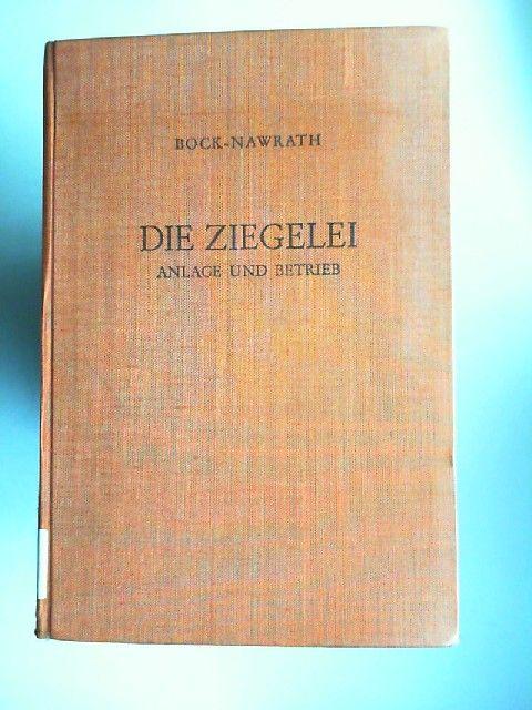 Bock-Nawrath: Die Ziegelei - Anlage und Betrieb Neubearbeitet von Dipl.-Ing. Johannes Fischer (Staatliche Zieglerschule Landshut/Bayern)