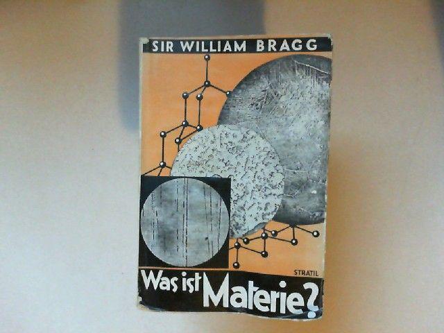 Bragg, William Sir: Was ist Materie? Sechs gemeinverständliche Vorträge; gehalten in der Royal Institution.