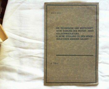 Dahl, Max F.: Die technische und wirtschaftliche Eignung des Motor- oder Vollkernisolators u. seine Stellung zu den Hängeisolatoren anderer Bauart. II. Teil: Abbildungen, Kurven, Tabellen, Literatur-Verzeichnis.