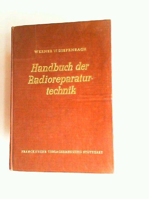 Diefenbach, Werner W.: Handbuch der Radioreparaturtechnik. Mit Einführung in den Fernseh-Service. 314 Abbildungen und 29 Tabellen darunter 64 Fotos und 16 Bildtafeln.