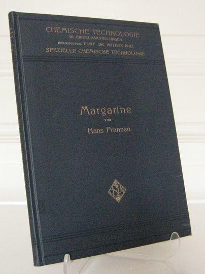 Franzen, Hans: Margarine. Chemische Technologie in Einzeldarstellungen. Hrsg. von Arthur Binz. Spezielle chemische Technologie.