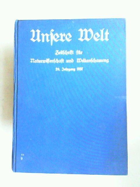 Keplerbund (Hg.)B. Bovink (Schriftleitung) und H. Heinze (Schriftleitung): Unsere Welt. Zeitschrift für Naturwissenschaften und Weltanschauung. 29. Jahrgang 1937.