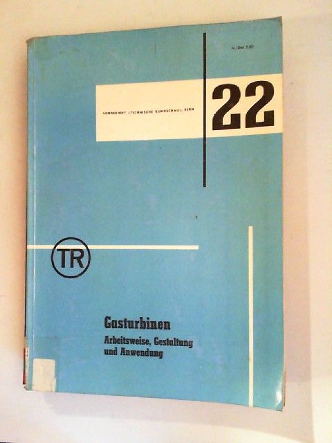 """Leist, Karl: Gasturbienen. Arbeitsweise, Gestaltung und Anwendung. Sonderdruck aus """"Technische Rundschau"""", Bern/Schweiz, Nr. 48, 1957. [Sonderheft """"Technische Rundschau"""" Bern 22]"""