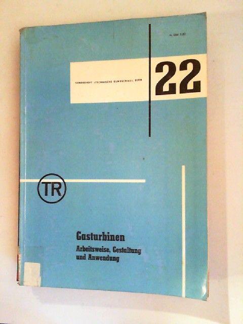 """Leist, Karl: Gasturbinen. Arbeitsweise, Gestaltung und Anwendung. Sonderdruck aus """"Technische Rundschau"""", Bern/Schweiz, Nr. 48, 1957. [Sonderheft """"Technische Rundschau"""" Bern 22]"""