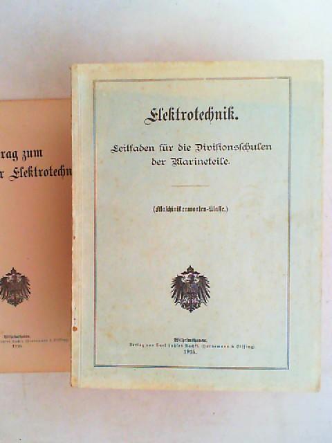 o.A.: Elektrotechnik. Leitfaden für die Divisionsschulen der Marineteile. (Maschinistenmaaten-Klasse). + Beilage: Beitrag zum Leitfaden für Elektrotechnik).